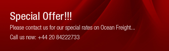 Special Offer!!! Please contact us for our special rates on Ocean Freight... Call us now: 0208 4225452